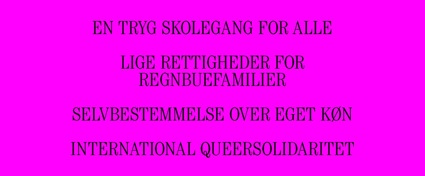 EN TRYG SKOLEGANG FOR ALLE LIGE RETTIGHEDER FOR REGNBUEFAMILIER SELVBESTEMMELSE OVER EGET KØN INTERNATIONAL QUEERSOLIDARITET